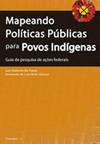 Mapeando Políticas Públicas para povos indígenas - Guia de Pesquisa de ações federais